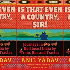 Review: Journeys in Northeast India by Train, Bus and Tractor by Anil Yadav